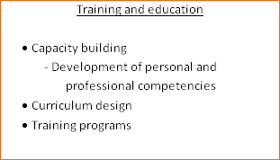 Training and education  ·	Capacity building -	Development of personal and professional competencies ·	Curriculum design ·	Training programs